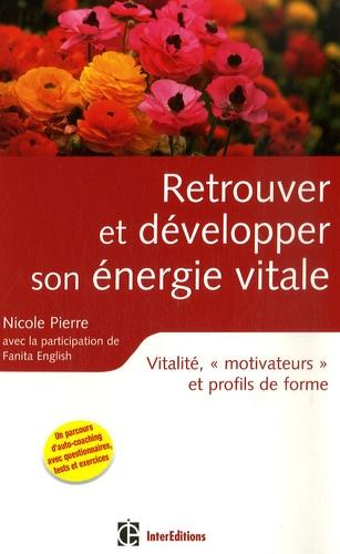 Nicole Pierre et Fanita English - Retrouver et développer son énergie vitale - Vitalité, motivateurs et profils de forme.