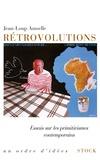 Jean-Loup Amselle - Rétrovolutions - Essais sur les primitivismes contemporains.