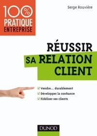 Serge Rouvière - Réussir sa relation client.