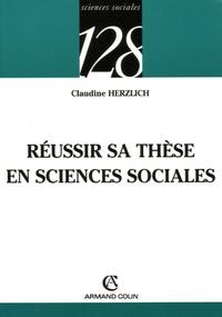 Claudine Herzlich - Réussir sa thèse en sciences sociales.