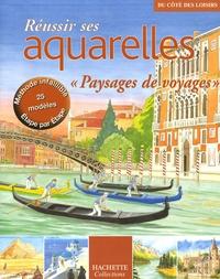 Hachette - Réussir ses aquarelles - Paysages de voyages.