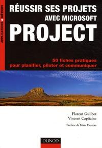 Florent Guilbot et Vincent Capitaine - Réussir ses projets avec Microsoft Project - 50 fiches pratiques pour planifier, piloter et communiquer.