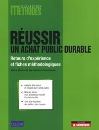 Guy Courtois et Pierre Ravenel - Réussir un achat public durable - Retours d'expérience et fiches méthodologiques.