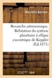 Barrière - Revanche astronomique. Réfutation du système planétaire à ellipse excentrique de Keppler.
