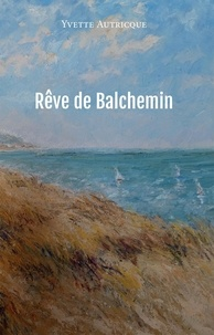 Yvette Autricque - Rêve de Balchemin.
