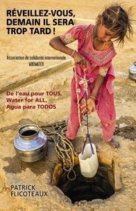Réveillez-vous, demain il sera trop tard! - De leau pour TOUS, Water for ALL, Agua para TODOS.pdf