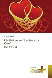 """Karl e. Victoria - Révélations sur """"Les Noces à Cana"""" - Jean 2 V 1-11."""