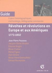 Jean-Pierre Poussou - Révoltes et révolutions en Europe et aux Amériques 1773-1802 - Enjeux historiographiques, méthodologie, bibliographie commentée.