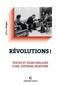 Sylvain Dreyer - Révolutions ! - Textes et films engagés : Cuba, Vietnam, Palestine.