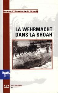Georges Bensoussan et Edouard Husson - Revue d'histoire de la Shoah N° 187, juillet-déce : La Wehrmacht dans la Shoah.