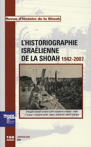 Georges Bensoussan et Eric Vigne - Revue d'histoire de la Shoah N° 188, janvier-juin : L'historiographie israélienne de la Shoah.