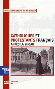 Georges Bensoussan - Revue d'histoire de la Shoah N° 192, Janvier-Juin : Catholiques et protestants français après la Shoah.