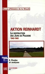Georges Bensoussan - Revue d'histoire de la Shoah N° 197, juillet-déce : Aktion Reinhardt - La destruction des Juifs de Pologne 1942-1943. Tome 2, Etudes et analyses.