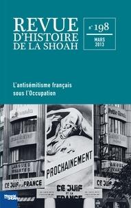 Georges Bensoussan - Revue d'histoire de la Shoah N° 198, Mars 2013 : L'antisémitisme français sous l'Occupation.