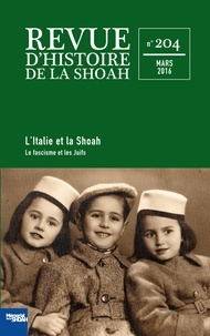Laura Fontana et Georges Bensoussan - Revue d'histoire de la Shoah N° 204, Mars 2016 : L'Italie et la Shoah - Volume 1, Le fascisme et les Juifs.
