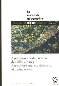 Claude Janin et Philippe Fleury - Revue de Géographie Alpine Tome 93 N° 4, Décemb : Agricultures et dynamique des villes alpines - Edition bilingue français-anglais.