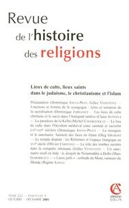 Dominique Iogna-Prat et Gilles Veinstein - Revue de l'histoire des religions Tome 222 N° 4, Octob : Lieux du culte, lieux saints dans le judaïsme, le christianisme et l'islam.