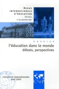 Dominique Borne et Pierre-Louis Gauthier - Revue internationale d'éducation N° 40, Décembre 2005 : L'éducation dans le monde - Débats, perspectives.