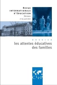 Xavier Pons et Florence Robine - Revue internationale d'éducation N° 62, Avril 2013 : Les attentes éducatives des familles.