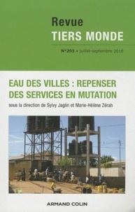 Sylvy Jaglin et Marie-Hélène Zérah - Revue Tiers Monde N° 203, Juillet-Sept : Eau des villes : repenser des services en mutation.