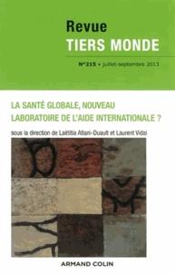 Laëtitia Atlani-Duault et Laurent Vidal - Revue Tiers Monde N° 215, Juillet-sept : La santé globale, nouveau laboratoire de l'aide internationale ?.