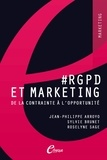 Jean-Philippe Arroyo et Sylvie Brunet - #RGPD et marketing - De la contrainte à l'opportunité.