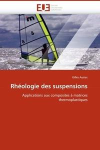Gilles Ausias - Rhéologie des suspensions : Applications aux composites à matrices thermoplastiques.