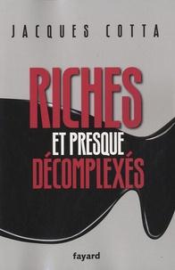 Jacques Cotta - Riches et presque décomplexés.