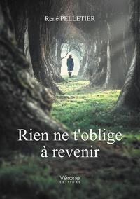 René Pelletier - Rien ne t'oblige à revenir.