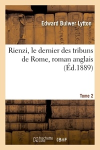 Edward Bulwer Lytton - Rienzi, le dernier des tribuns de Rome, roman anglais.