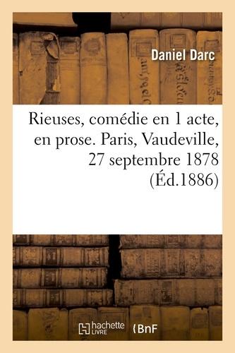 Daniel Darc - Rieuses, comédie en 1 acte, en prose. Paris, Vaudeville, 27 septembre 1878.