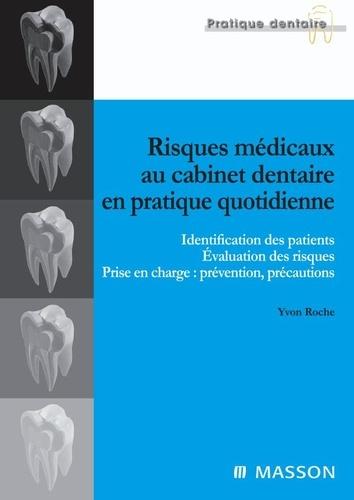 Yvon Roche - Risques médicaux au cabinet dentaire en pratique quotidienne - Identification des patients, évaluation des risques, prise en charge : prévention, précautions.