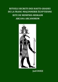 Joël Duez - Rituels Secrets des Hauts-Grades de la Franc-Maçonnerie Egyptienne - Rite de Memphis-Misraim Arcana Arcanorum.