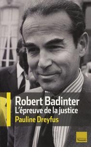 Pauline Dreyfus - Robert Badinter, l'épreuve de la justice d'un juste.
