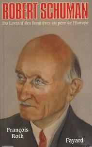 Robert Schuman - Du Lorrain des frontières au père de lEurope.pdf