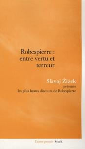 Slavoj Zizek - Robespierre : entre vertu et terreur.