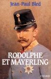 Jean-Paul Bled - Rodolphe et Mayerling.