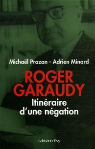 Michaël Prazan et Adrien Minard - Roger Garaudy, itinéraire d'une négation.
