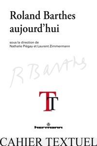 Nathalie Piégay et Laurent Zimmermann - Roland Barthes aujourd'hui.