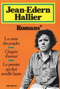 Jean-Edern Hallier - Romans La  Cause des peuple : Romans. Chagrin d'amour. Le Premier qui dort réveille l'autr - La  Cause des peuples.