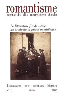 Alain Vaillant et Marie-Françoise Melmoux-Montaubin - Romantisme N° 121 / 2003 : La littérature fin de siècle au crible de la presse quotidienne.