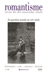 Jean Lacoste - Romantisme N° 142, 4e trimestre : La question morale au XIXe siècle.