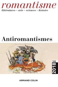Armand Colin - Romantisme N° 182/2018 : Antiromantismes.
