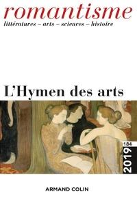 José-Luis Diaz et Jean-Nicolas Illouz - Romantisme N° 184 2/2019 : L'Hymen des arts.