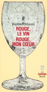 Baptiste-Marrey - Rouge, le vin Rouge, mon coeur.