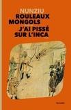 Nunziu - Rouleaux mongols - Suivi de J'ai pissé sur l'Inca.