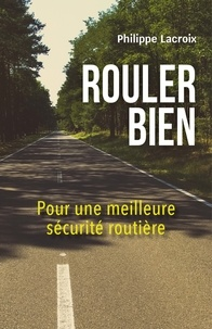 Philippe Lacroix - Rouler bien - Pour une meilleure sécurité routière.