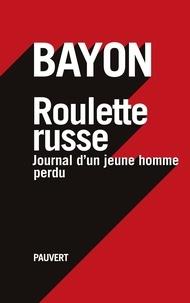 Bayon - Roulette russe - Journal d'un jeune homme perdu.