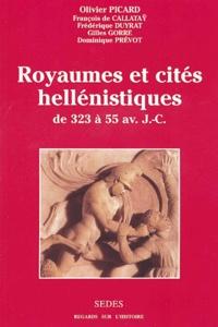 Olivier Picard et François de Callataÿ - Royaumes et cités hellénistiques des années 323-55 avant J-C.