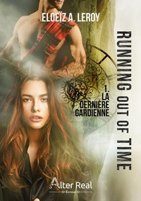 Eloeïz A. Leroy - Running out of time - Tome 1, La dernière gardienne.